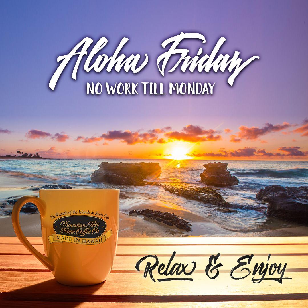 Aloha Friday! No work till Monday! Kona Coffee, Beach