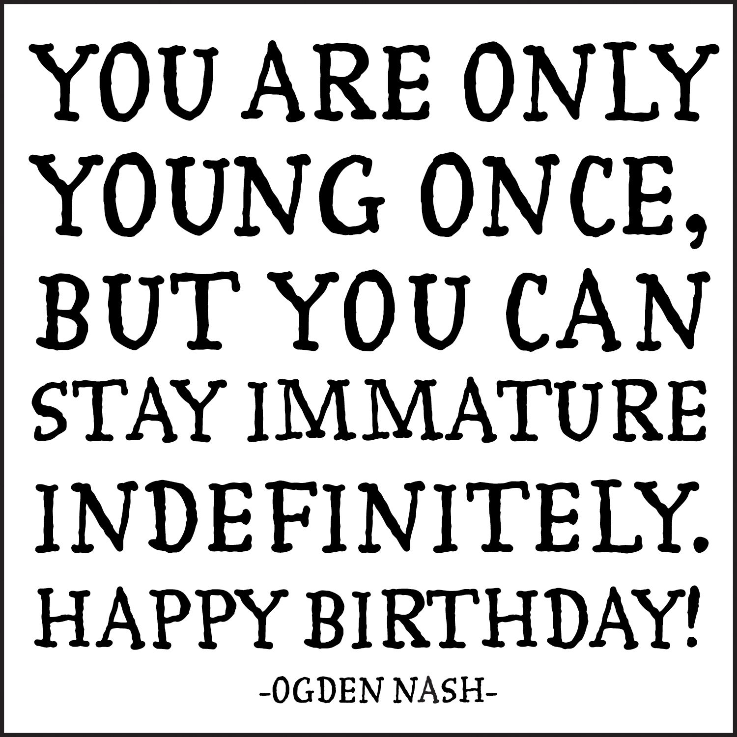 Quotable Card You Are Only Young Once