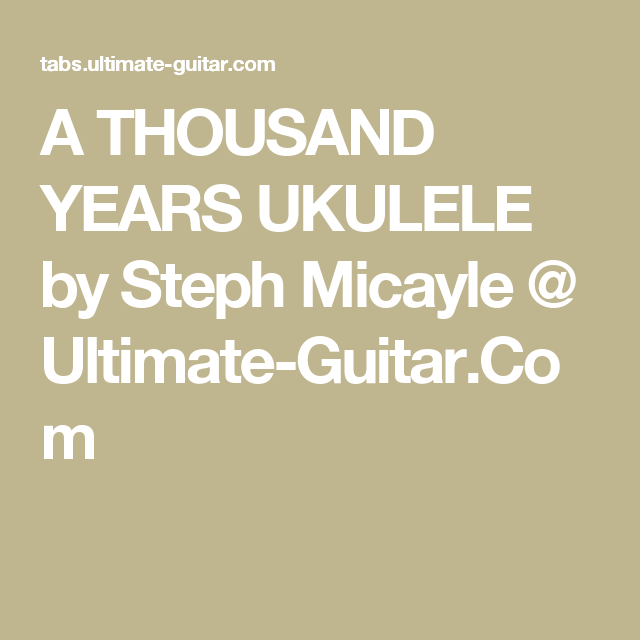 A Thousand Years Ukulele By Steph Micayle Ultimate Guitar