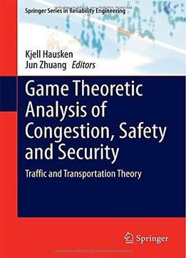 Game Theoretic Analysis Of Congestion Safety And Security: Traffic And Transportation Theory