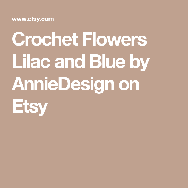 Crochet Flowers Lilac and Blue by AnnieDesign on Etsy