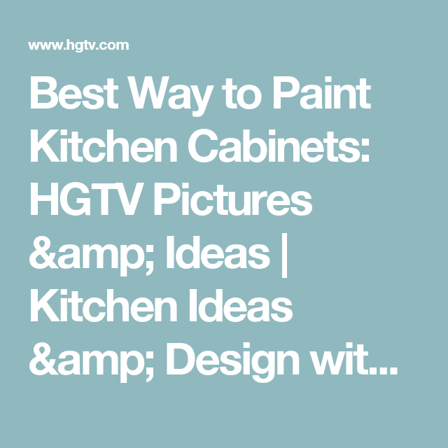 Very Small Kitchen Ideas Pictures Tips From Hgtv: Best Way To Paint Kitchen Cabinets: HGTV Pictures & Ideas
