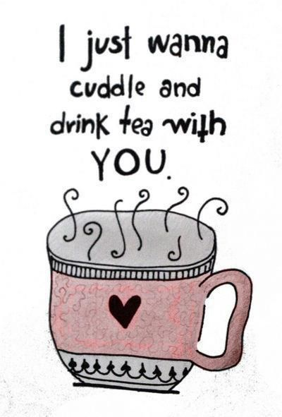 Cuddle and drink tea.