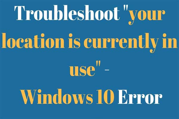 """Windows 10 Shows """"Your Location Is Currently in Use""""? Fix"""