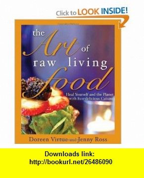 The art of raw living food heal yourself and the planet with eco explore raw food recipes plant based recipes and more forumfinder Image collections