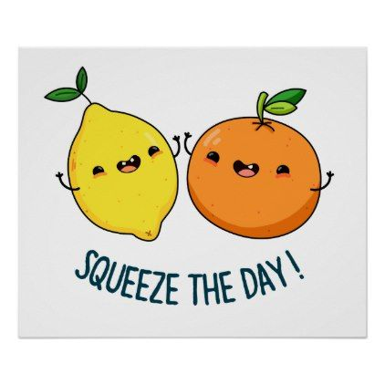 Squeeze The Day cute Fruit Pun Poster | Zazzle.com