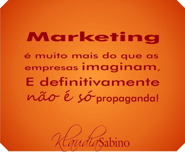 Marketing... Muito além da propaganda! www.klaudiasabino.com