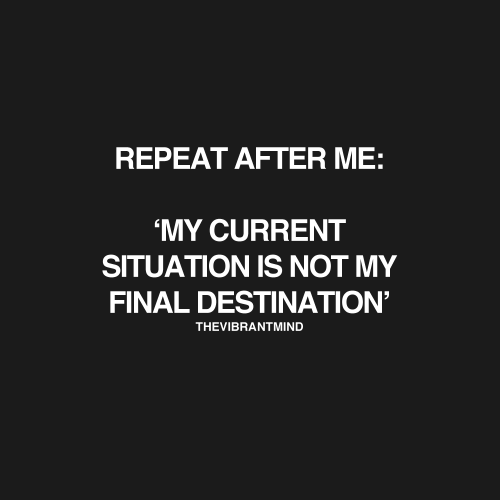 My Current Situations Is Not My Final Destination