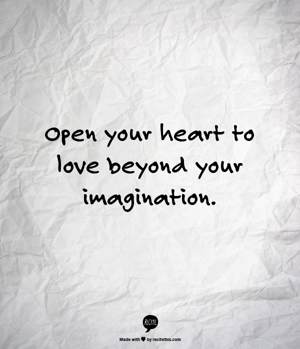 Open Your Heart To Love Beyond Your Imagination Sweet Quotes Words Give It To Me