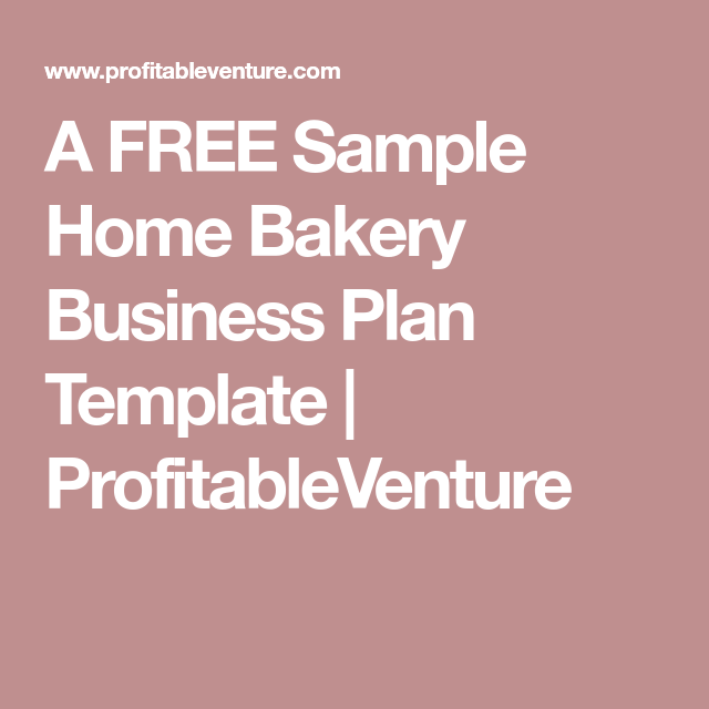 A FREE Sample Home Bakery Business Plan Template | ProfitableVenture
