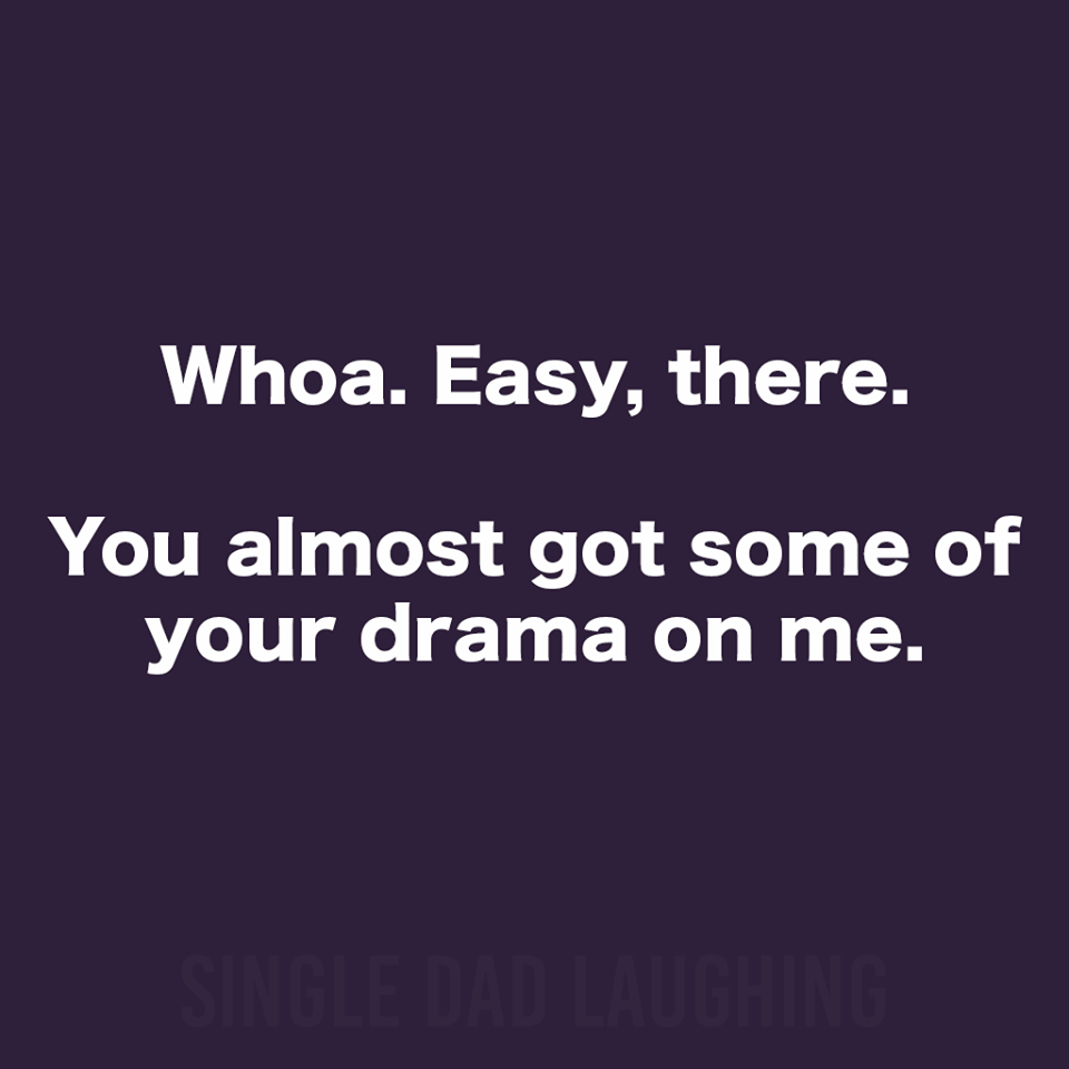 This Made Me Laugh I Avoid Drama Queens With Everything I Have Go Be Hysterical S Funny Sarcastic Quotes Humor Funny Memes Sarcastic Sarcastic Quotes Funny