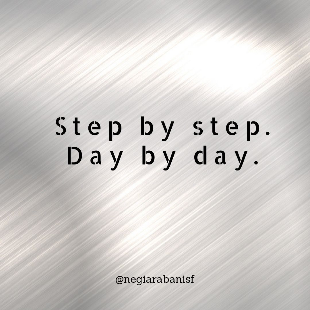 Step By Step Day By Day Inspirational Quotes Pictures Quotes To Live By Inspirational Quotes