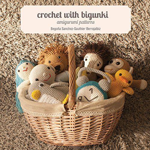 Crochet with bigunki. Amigurumi patterns: Begoña Sanchez-Sauthier Berrojalbiz, Iratxe Maruri Mantilla, Fiona Gayle Clarke: 9781491219683: AmazonSmile: Books