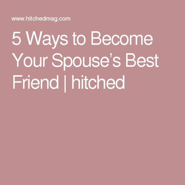 5 Ways to Become Your Spouse's Best Friend | hitched @goodnight1977