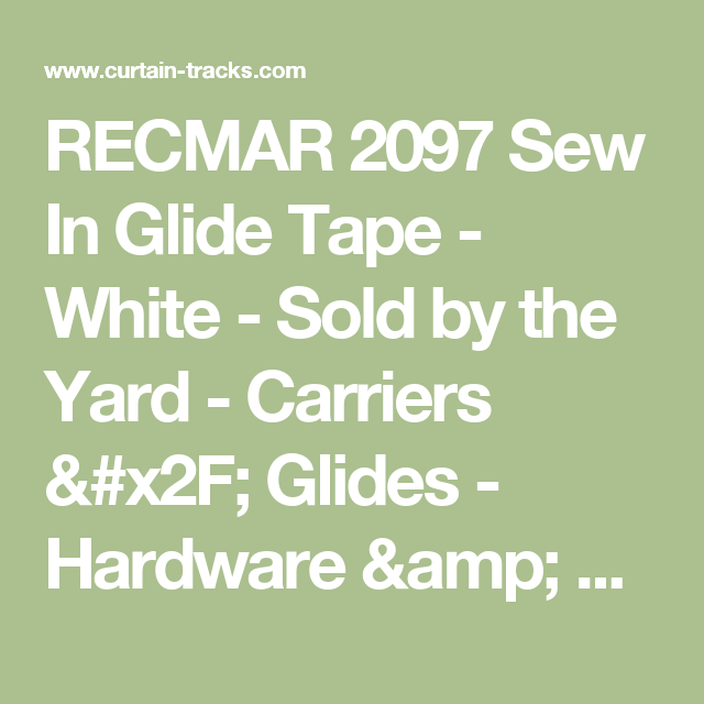 Recmar 2097 Sew In Glide Tape White Sold By The Yard Carriers Glides Hardware Accessories Curtain Tracks Com Curtains Curtain Track System Track