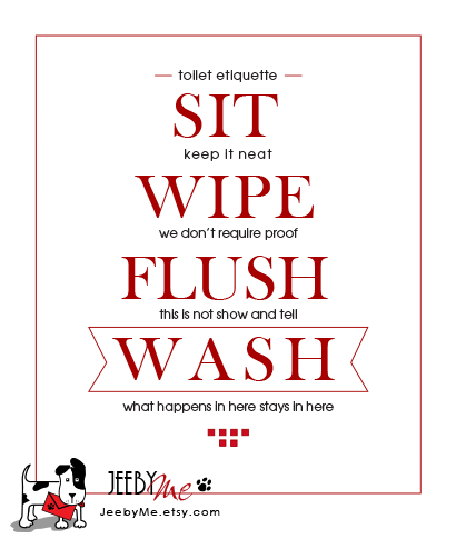 Toilet etiquette. SIT. WIPE. FLUSH. WASH. | etiquette ...