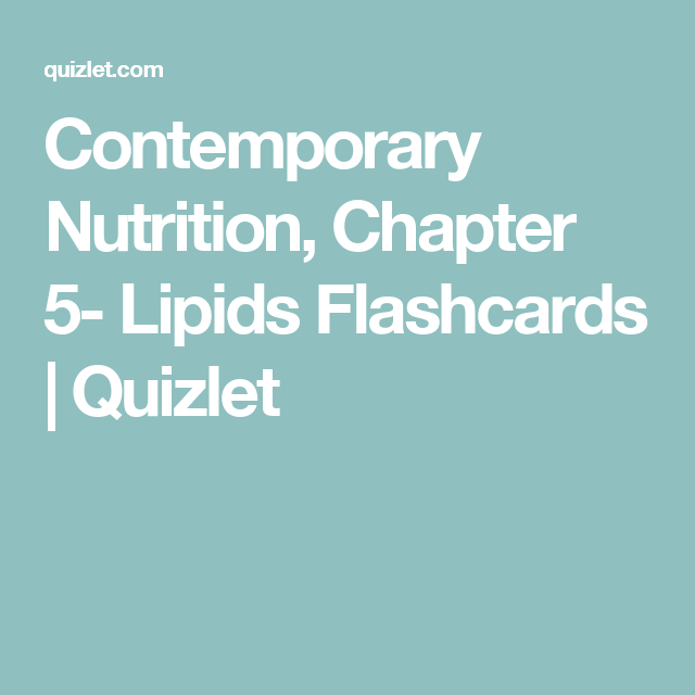 Contemporary Nutrition, Chapter 5- Lipids Flashcards ...