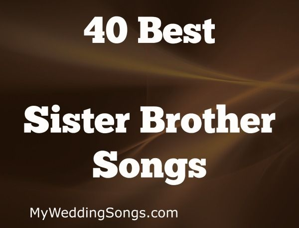 60 Best Sister Brother Songs List 2020 My Wedding Songs Best Wedding Songs Dance Daughter Songs Wedding Dance Songs