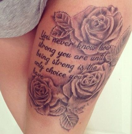 62 Ideas Quotes About Strength Women Tattoo So True For 2019 Thigh Tattoo Designs Thigh Tattoos Women Tattoos
