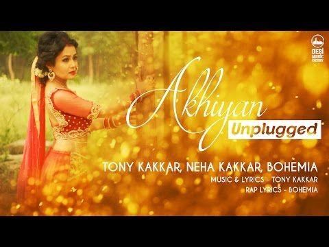 Akhiyan Unplugged Tony Kakkar Neha Kakkar Bohemia Neha Kakkar Songs Desi Music