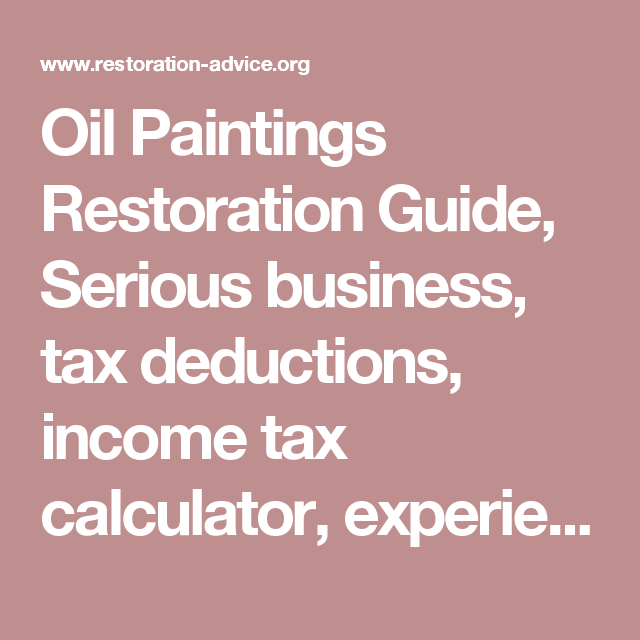 Oil Paintings Restoration Guide, Serious business, tax deductions, income tax calculator, experience, The cleaning of Paintings.