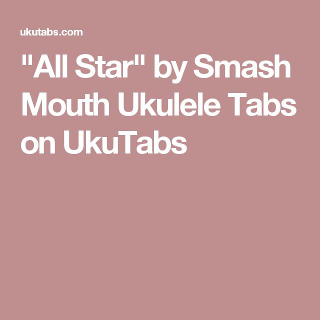 All Star By Smash Mouth Ukulele Tabs On Ukutabs Ukulele Songs