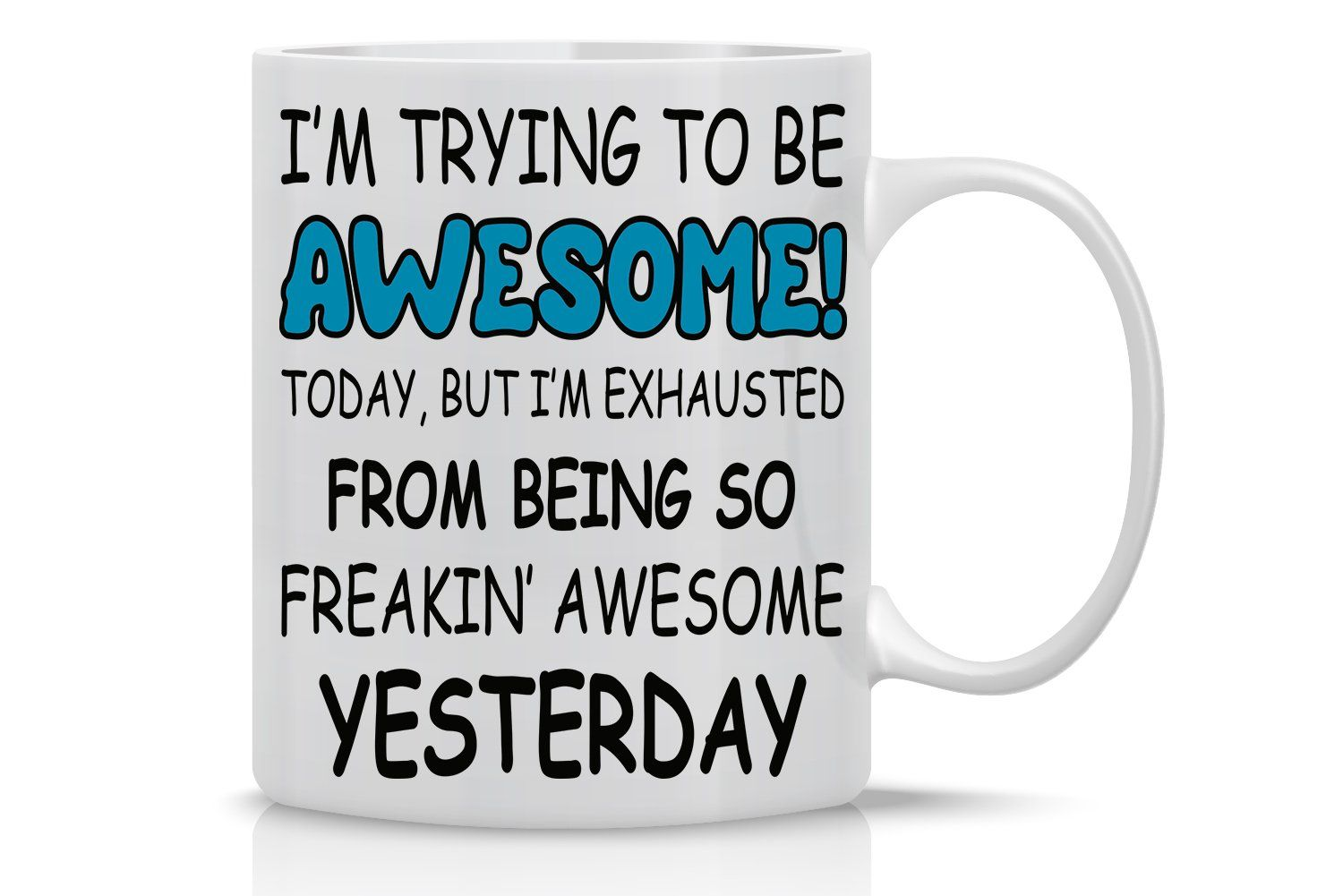Im Trying To Be Awesome Today But Im Exhausted From Being So Freakin Awesome Yesterday 11oz Coffee Mug Funny And Inspiratio Mugs Worlds Best Boss Coffee Mugs