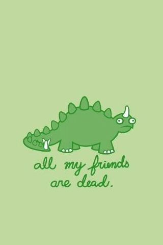 Friends All My Friends Are Dead Dinosaur Background Ipod Wallpaper