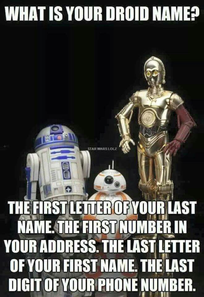 What Is Your Star Wars Droid Name Star Wars Droids Star Wars Humor Star Wars Memes