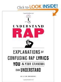 Saw this book today at Urban Outfitters >>> Understand Rap: Explanations of Confusing Rap Lyrics You and Your Grandma Can Understand: William Buckholz: 9780810989214: Amazon.com: Books