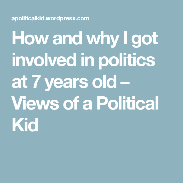 How and why I got involved in politics at 7 years old – Views of a Political Kid