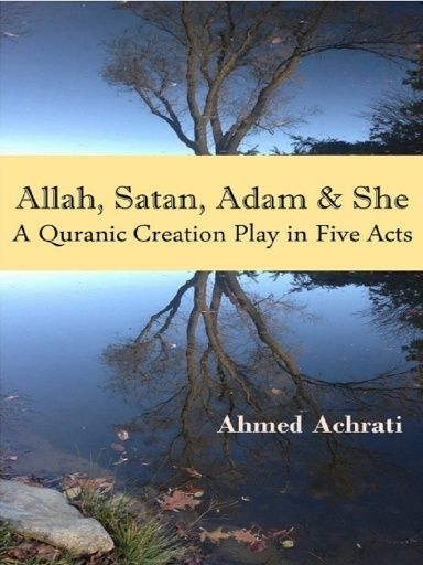 Allah Satan Adam She A Quranic Creation Play In Five Acts