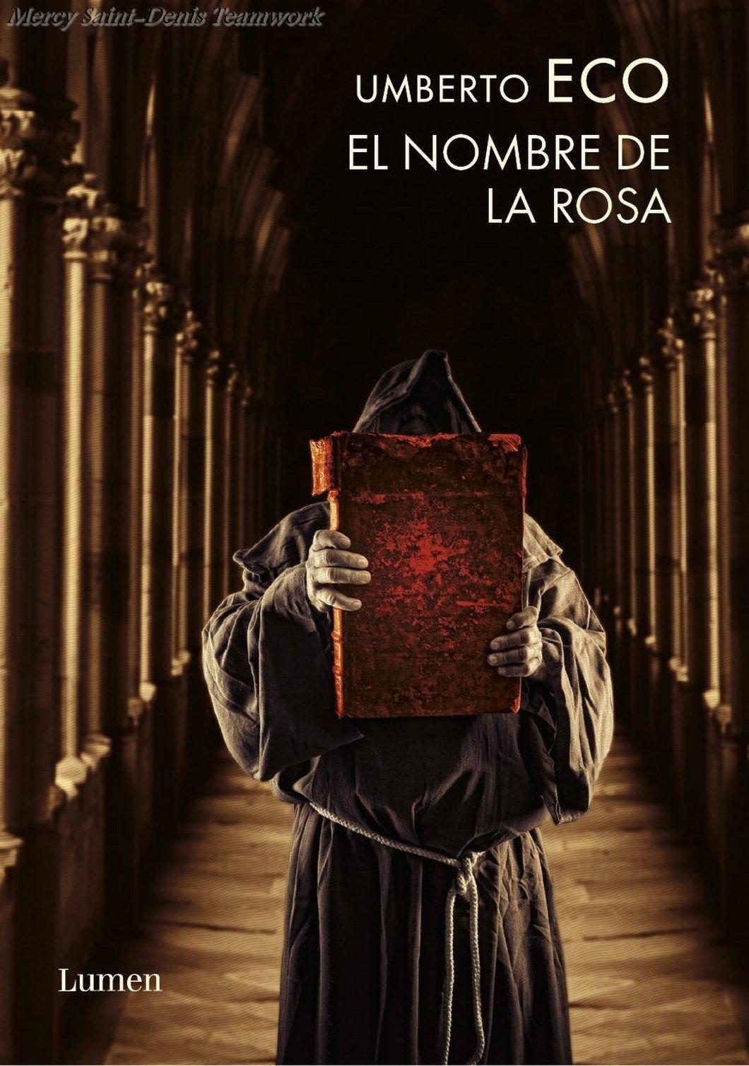 El Nombre De La Rosa Titulo Original Il Nome Della Rosa En Italiano Es Una Novela Historica De Misterio Escrita Por Umberto Eco Nombre De La Rosa Libros Leer