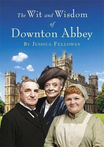 The Wit And Wisdom Of Downton Abbey Amazon Co Uk Jessica