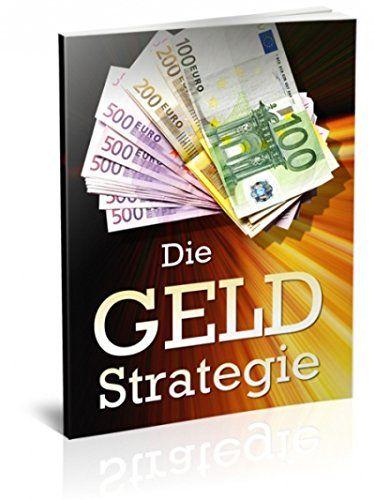 Die Geld-Strategie: Machen Sie mehr aus Ihrem Geld!
