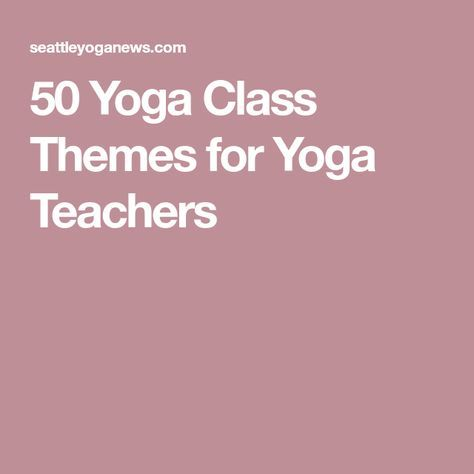 50 yoga class themes for yoga teachers  yoga themes yoga