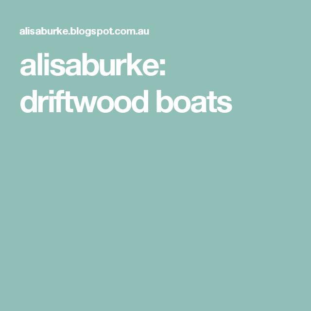 alisaburke: driftwood boats