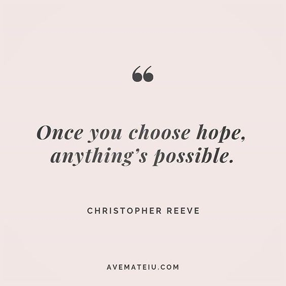 Once you choose hope, anything's possible. Christopher Reeve Quote 208 | Ave Mateiu