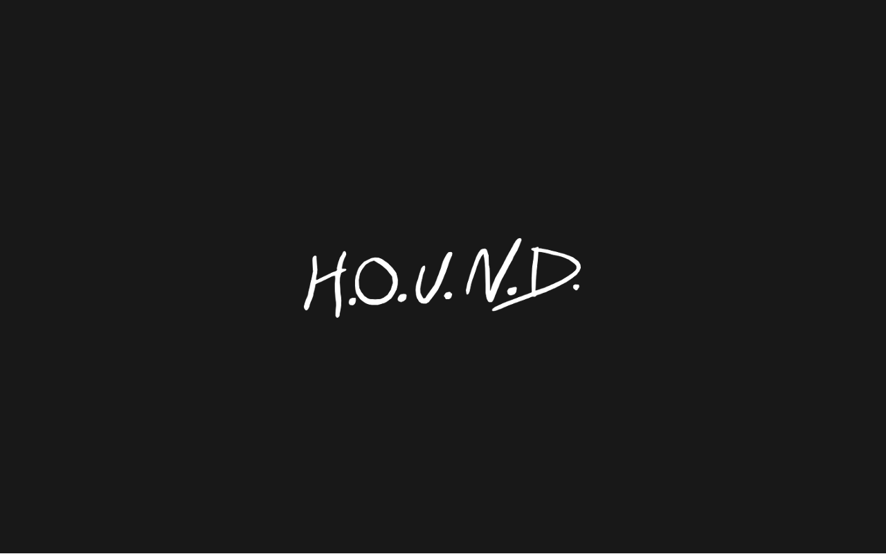 """hound, why do you call it a hound, why a hound?"""
