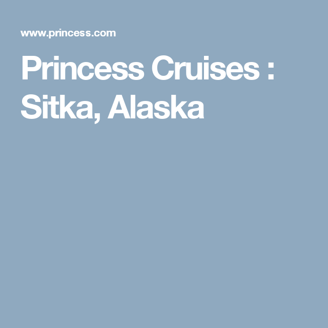 Princess Cruises : Sitka, Alaska