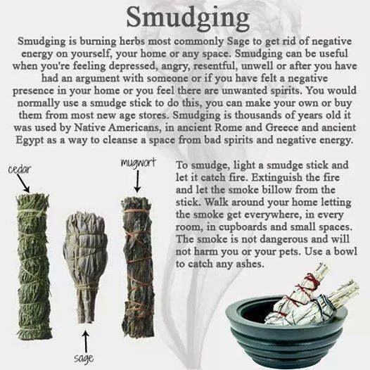 Smudging shared from 7witches Coven - Smudging is burning herbs most commonly Sage to get rid of negative energy on yourself, your home or any space. Smudging can be useful when you are feeling depressed, angry, resentful, unwell or after you have had an argument with someone or if you have felt a negative presence in your home or you feel there are unwanted spirits.