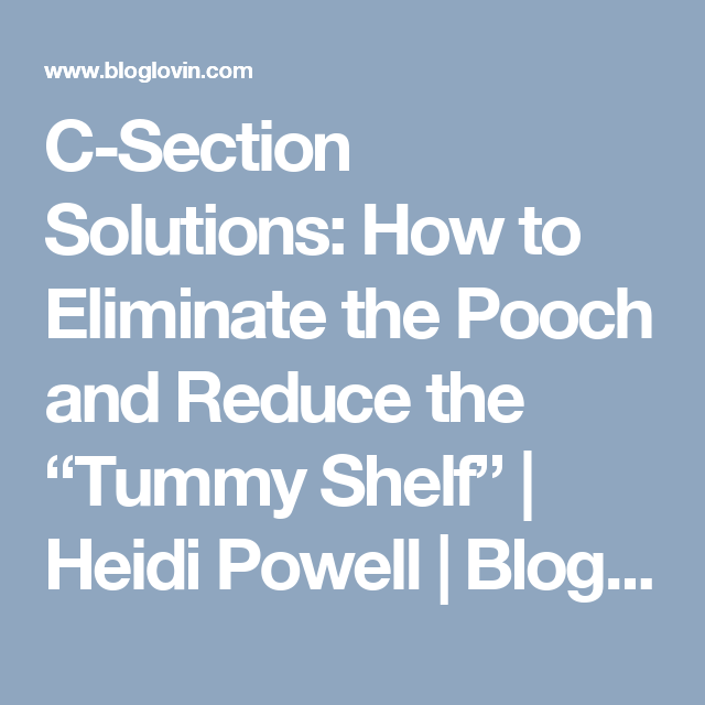 C section solutions how to eliminate the pooch and reduce the c section solutions how to eliminate the pooch and reduce the tummy shelf heidi powell fandeluxe Gallery