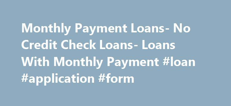 Monthly Payment Loans No Credit Check Loans Loans With Monthly