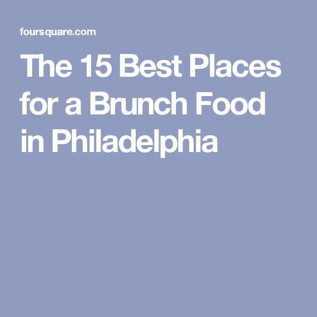 The 15 Best Places For Brunch Food In Philadelphia