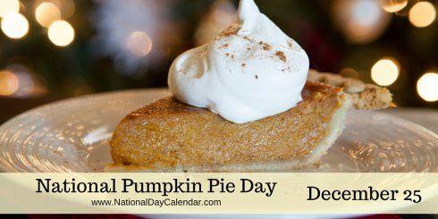 National Pumpkin Pie Day December 25 Pie Day Pumpkin Pie Favorite Pie