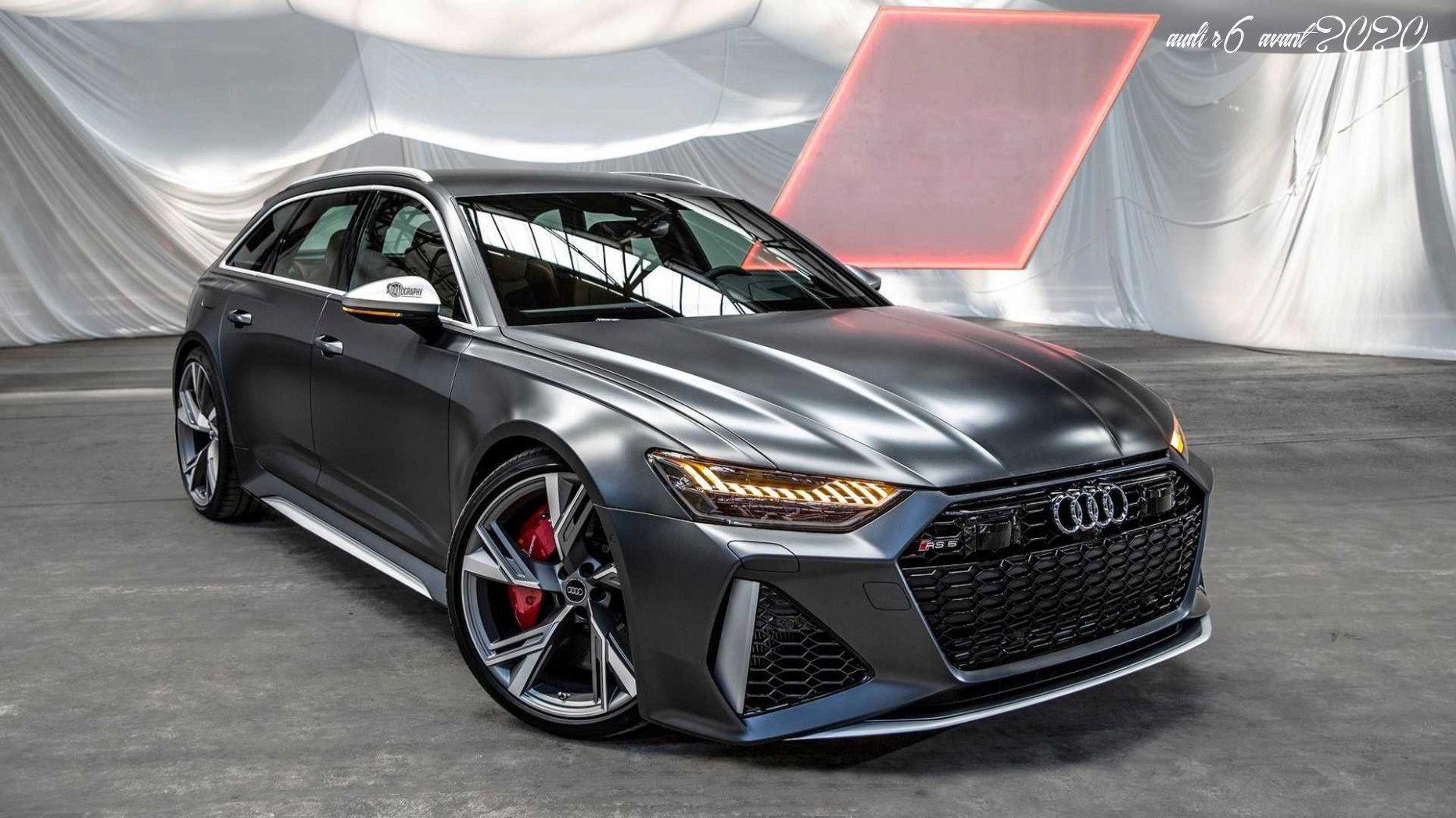 Audi R6 Avant 2020 Configurations In 2020 Audi Rs6 Audi Rs Audi Wagon