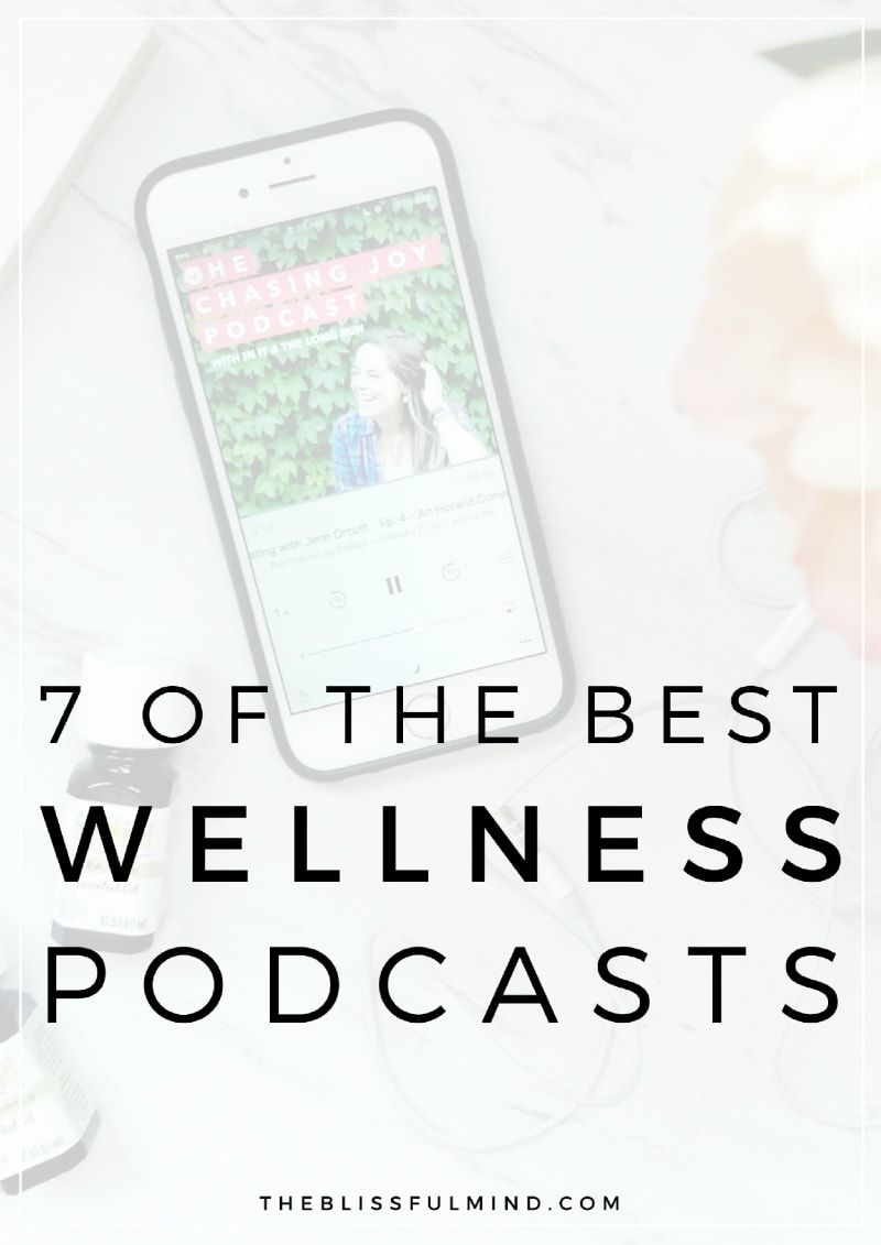 7 Podcasts To Inspire Your Wellness Journey - The Blissful Mind