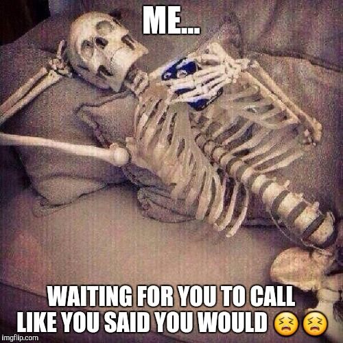 Image Result For Waiting For A Call Back Meme Text Back Meme Bones Funny Text Back