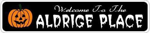 ALDRIGE PLACE Lastname Halloween Sign - Welcome to Scary Decor, Autumn, Aluminum - Welcome to Scary Decor, Autumn, Aluminum - 4 x 18 Inches by The Lizton Sign Shop. $12.99. 4 x 18 Inches; Predrillied for Hanging; Aluminum Brand New Sign; Great Gift Idea; Rounded Corners. ALDRIGE PLACE Lastname Halloween Sign - Welcome to Scary Decor, Autumn, Aluminum - Welcome to Scary Decor, Autumn, Aluminum 4 x 18 Inches - Aluminum personalized brand new sign for your Autumn and...