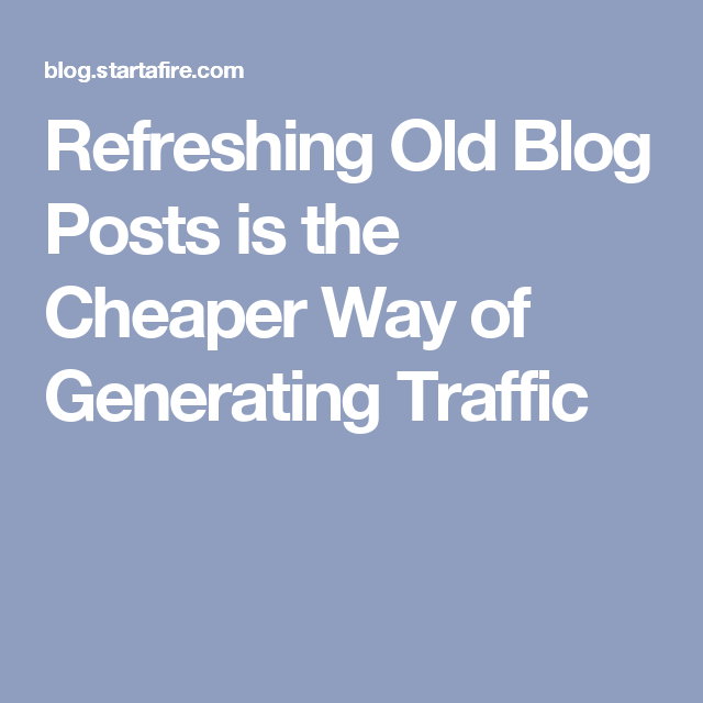 Refreshing Old Blog Posts is the Cheaper Way of Generating Traffic